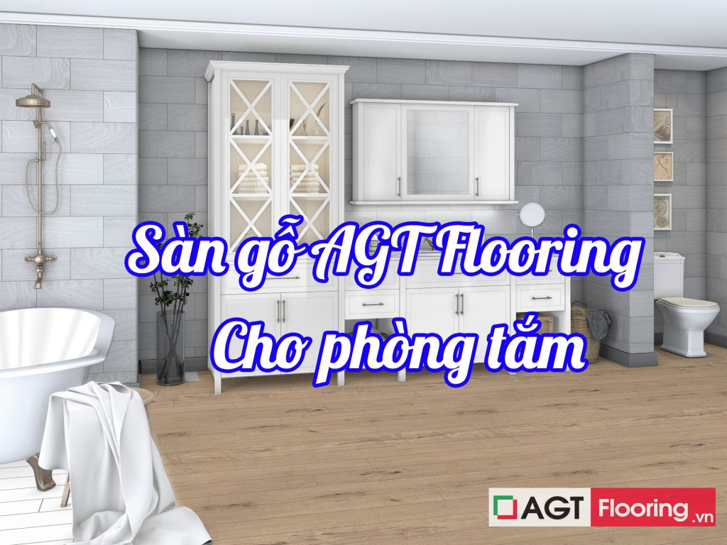 Lựa chọn sàn gỗ AGT Flooring cho phòng tắm
